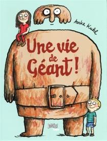 Une vie de géant ! - AnkeKuhl