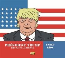 Président Trump : Dieu sauve l'Amérique - PabloRios