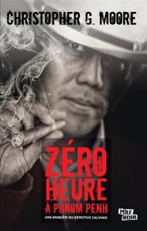 Zéro heure à Phnom Penh : une enquête du détective Calvino - Christopher G.Moore