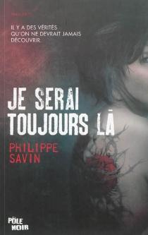 Je serai toujours là - PhilippeSavin