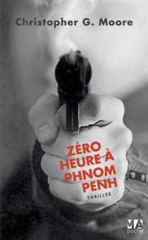 Zéro heure à Phnom Penh - Christopher G.Moore