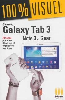 Samsung Galaxy Tab 3, Note 3 et Gear : 70 fiches pratiques illustrées et expliquées pas à pas - NicolasBoudier-Ducloy