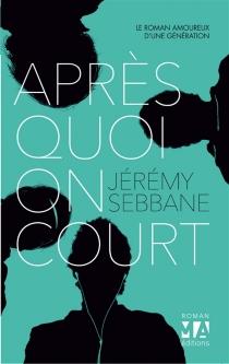 Après quoi on court - JérémySebbane