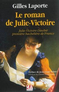 Le roman de Julie-Victoire : Julie-Victoire Daubié, première bachelière de France - GillesLaporte