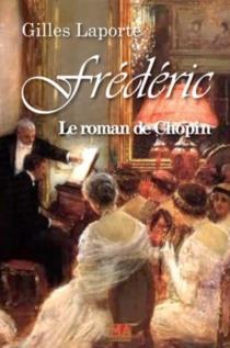 Frédéric : le roman de Chopin - GillesLaporte