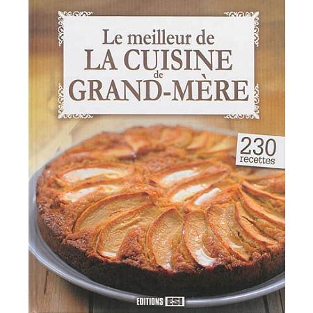Le meilleur de la cuisine de grand m re 230 recettes - La cuisine de grand mere angouleme ...