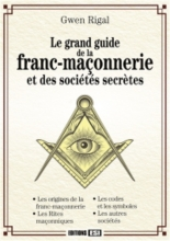 Le grand guide le la franc-maçonnerie et des sociétés secrètes - GwennRigal