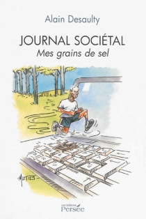 Journal sociétal : mes grains de sel - Alain Desaulty