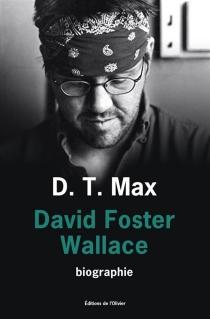 David Foster Wallace : toute histoire d'amour est une histoire de fantômes - Daniel T.Max