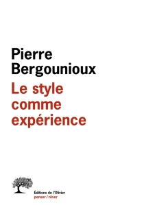 Le style comme expérience - PierreBergounioux