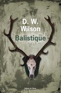 Balistique - D.W.Wilson