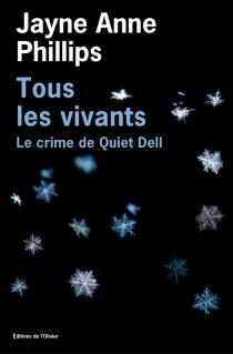 Tous les vivants : le crime de Quiet Dell - Jayne AnnePhillips