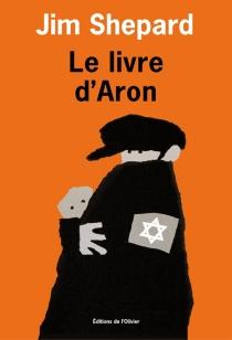 Le livre d'Aron - JimShepard