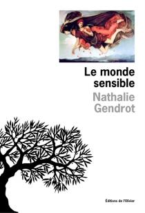 Le monde sensible - NathalieGendrot