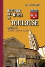 Histoire des rues de Toulouse : monuments, institutions, habitants - JulesChalande