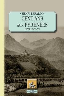 Cent ans aux Pyrénées - HenriBéraldi