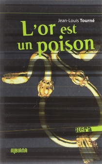 L'or est un poison - Jean-Louis Tourné