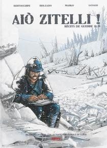 Aio zitelli ! : récits de guerre 14-18 - FrédéricBertocchini