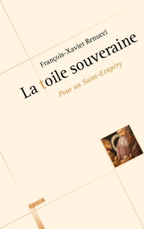 La toile souveraine : pour un Saint-Exupéry - François-XavierRenucci