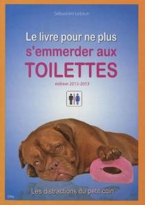 Le livre pour ne plus s'emmerder aux toilettes - SébastienLebrun