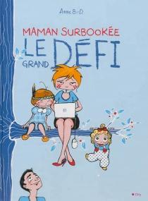 Maman surbookée : le grand défi - AnneB-D