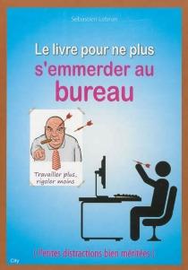 Le livre pour ne plus s'emmerder au bureau - SébastienLebrun