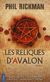 Les reliques d'Avalon : d'après les documents très personnels du Dr John Dee, astrologue et consultant de la reine Elisabeth - PhilRickman