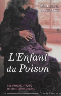 L'enfant du poison : une orpheline affronte les secrets de ses origines - MichelineLachance