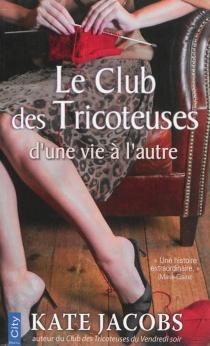Le club des tricoteuses : d'une vie à l'autre - KateJacobs