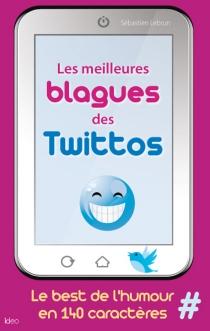 Les meilleures blagues des twittos : le best de l'humour en 140 caractères - SébastienLebrun