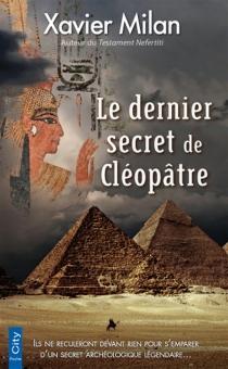 Le dernier secret de Cléopâtre - XavierMilan