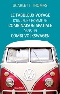 Le fabuleux voyage d'un jeune homme en combinaison spatiale dans un combi Volkswagen - ScarlettThomas