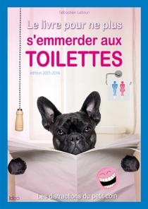 Le livre pour ne plus s'emmerder aux toilettes : les distractions du petit coin - SébastienLebrun