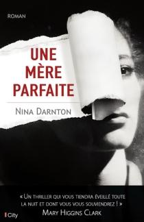 Une mère parfaite - NinaDarnton