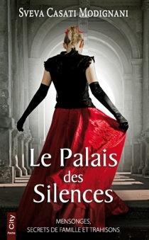 Le palais des silences : mensonges, secrets de famille et trahisons - SvevaCasati Modignani