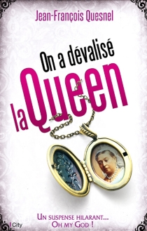 On a dévalisé la Queen - Jean-François Quesnel