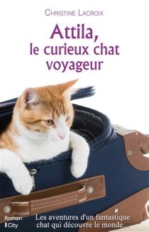 Attila, le curieux chat voyageur - ChristineLacroix