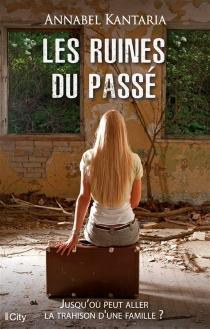 Les ruines du passé : jusqu'où peut aller la trahison d'une famille ? - AnnabelKantaria