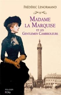 Madame la marquise et les gentlemen cambrioleurs - FrédéricLenormand