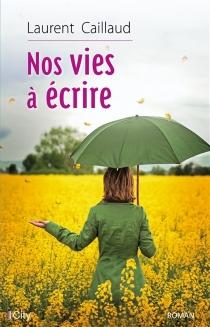 Nos vies à écrire - LaurentCaillaud