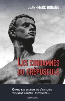 Les condamnés du crépuscule - Jean-MarcDurand