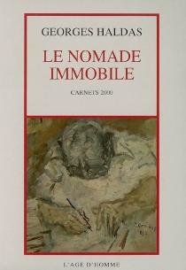 Le nomade immobile : l'état de poésie, carnets 2000 - GeorgesHaldas