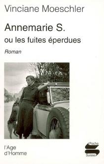 Annemarie S. ou Les fuites éperdues : roman d'une vie - VincianeMoeschler