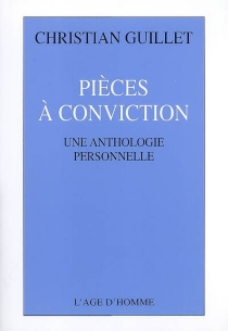 Pièces à conviction : une anthologie personnelle - Christian Guillet