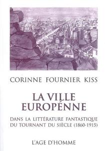 La ville européenne dans la littérature fantastique du tournant du siècle (1860-1915) - CorinneFournier Kiss