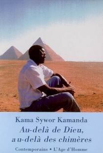 Au-delà de Dieu, au-delà des chimères : essai - Kama SyworKamanda