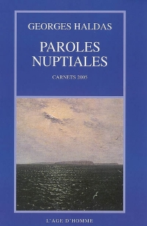 Paroles nuptiales : carnets 2005 - Georges Haldas