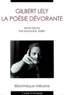 Gilbert Lely, la poésie dévorante : actes du colloque Gilbert Lely, le centenaire, Paris 2004 - Gilbert Lely le centenaire