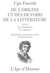 De l'origine et des devoirs de la littérature| Suivi de Les tombeaux| Suivi de Les sonnets - UgoFoscolo