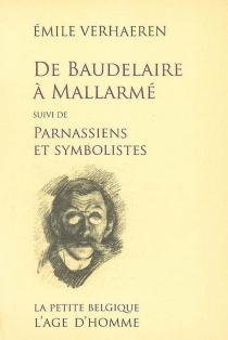 De Baudelaire à Mallarmé| Suivi de Parnassiens et symbolistes - ÉmileVerhaeren